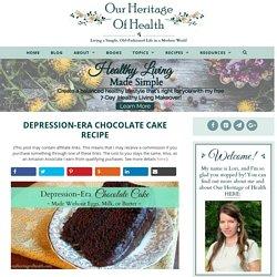 Depression-Era Chocolate Cake Recipe - Our Heritage of Health
