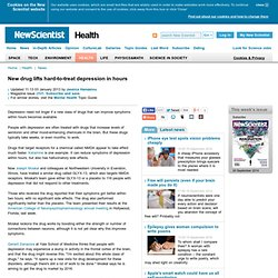 New drug lifts hard-to-treat depression in hours - health - 11 December 2012