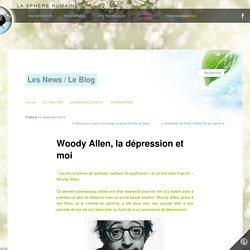 Woody Allen, la dépression et moi - comment sortir de la depressionLes News / Le Blog