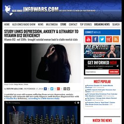 » Study Links Depression, Anxiety & Lethargy to Vitamin B12 Deficiency Alex Jones' Infowars: There's a war on for your mind!