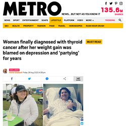 Woman's thyroid cancer was dismissed as depression, overeating and 'partying'