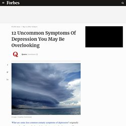 12 Uncommon Symptoms Of Depression You May Be Overlooking
