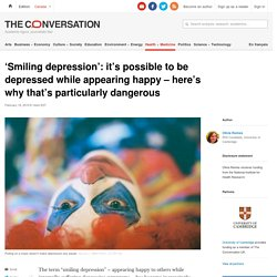 'Smiling depression': it's possible to be depressed while appearing happy – here's why that's particularly dangerous