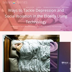 Ways to Tackle Depression and Social Isolation in the Elderly Using Technology – SilverActivities Blog