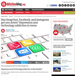Has Snapchat, Facebook, and Instagram got you down? Depression and technology addiction in teens