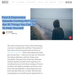 Feel A Depressive Episode Coming On? Here Are 10 Things You Can Do To Help Yourself