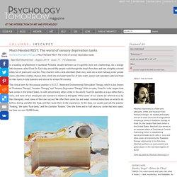 Much Needed REST: The world of sensory deprivation tanks - Psychology Tomorrow MagazinePsychology Tomorrow Magazine