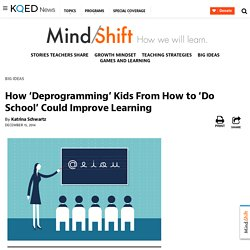 How 'Deprogramming' Kids From How to 'Do School' Could Improve Learning
