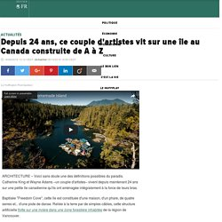 Depuis 24 ans, ce couple d'artistes vit sur une île au Canada construite de A à Z
