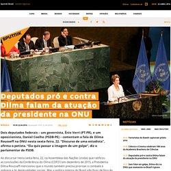 Deputados pró e contra Dilma falam da atuação da presidente na ONU
