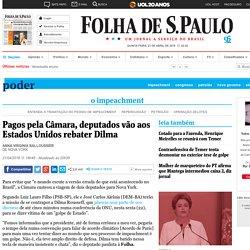 Pagos pela Câmara, deputados vão aos Estados Unidos rebater Dilma - 21/04/2016 - Poder