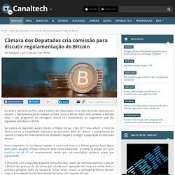 Câmara dos Deputados cria comissão para discutir regulamentação do Bitcoin - Governo