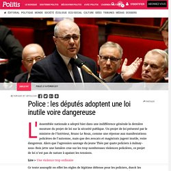 Police: les députés adoptent une loi inutile voire dangereuse par Michel Soudais