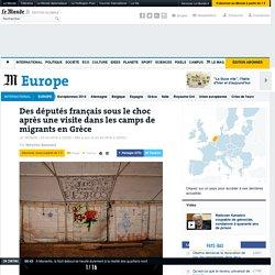 Des députés français sous le choc après une visite dans les camps de migrants en Grèce