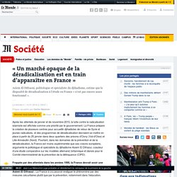 «Un marché opaque de la déradicalisation est en train d'apparaître en France»