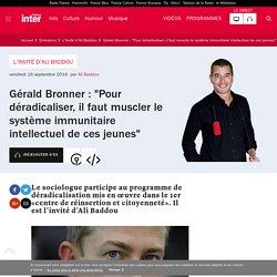 """Gérald Bronner : """"Pour déradicaliser, il faut muscler le système immunitaire intellectuel de ces jeunes"""""""