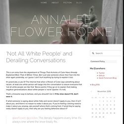 'Not All White People' and Derailing Conversations — Annalee Flower Horne