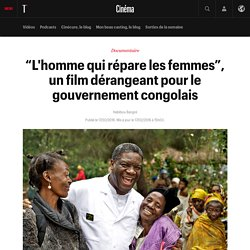 """""""L'homme qui répare les femmes"""", un film dérangeant pour le gouvernement congolais"""
