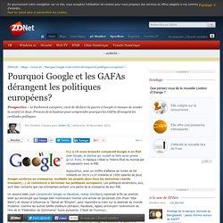 Pourquoi Google et les GAFAs dérangent les politiques européens?