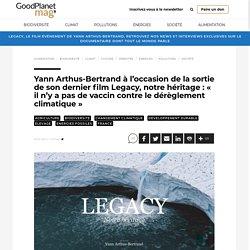 Yann Arthus-Bertrand à l'occasion de la sortie de son dernier film Legacy, notre héritage : « il n'y a pas de vaccin contre le dérèglement climatique »
