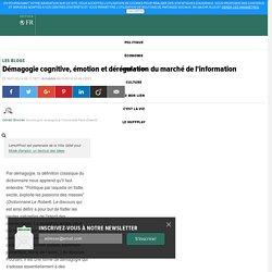 Démagogie cognitive, émotion et dérégulation du marché de l'information