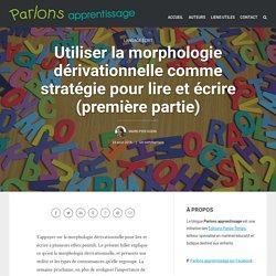 Utiliser la morphologie dérivationnelle comme stratégie pour lire et écrire (première partie)
