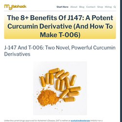 The 8+ Benefits Of J147: A Potent Curcumin Derivative (And How To Make T-006) — MyBioHack