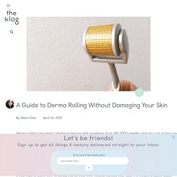 How to Use a Derma Roller Without Damaging Your Skin