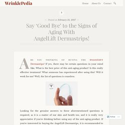 Say 'Good Bye' to the Signs of Aging With AngelLift Dermastrips! – WrinklePedia