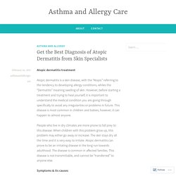 Get the Best Diagnosis of Atopic Dermatitis from Skin Specialists – Asthma and Allergy Care