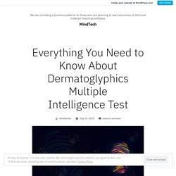 Everything You Need to Know About Dermatoglyphics Multiple Intelligence Test – MindTech