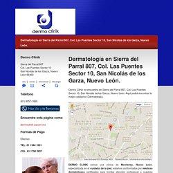 Dermo Clinik - Dermatología en Sierra del Parral 807, Col. Las Puentes Sector 10, San Nicolás de los Garza, Nuevo León - Sección Amarilla