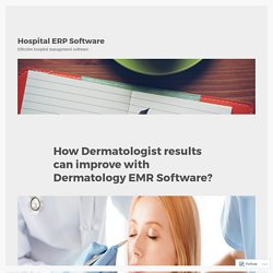 How Dermatologist results can improve with Dermatology EMR Software? – Hospital ERP Software