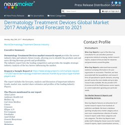 Dermatology Treatment Devices Global Market 2017 Analysis and Forecast to 2021
