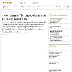 Entretien avec Michel Ocelot : «Mon dernier film engage les filles à ne pas se laisser faire»
