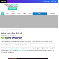 Le Dernier Gaulois, de A à Z - Francetv Éducation