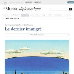 Le dernier immigré, par Tahar Ben Jelloun (Le Monde diplomatique, août 2006)