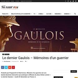 Le dernier Gaulois, Mémoires d'un guerrier