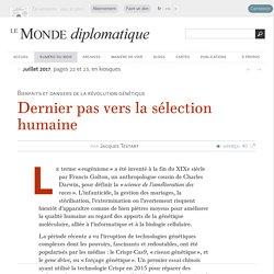 Dernier pas vers la sélection humaine, par Jacques Testart (Le Monde diplomatique, juillet 2017)
