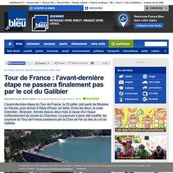 France Bleu : Le Tour de France ne passera pas par le col du Galibier