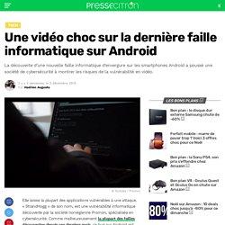Une vidéo choc sur la dernière faille informatique sur Android