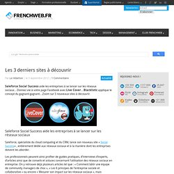 Les 3 derniers sites à découvrir : Saleforce Social Success, Live Cover, Blacklistic