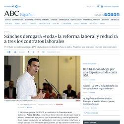 Sánchez derogará «toda» la reforma laboral y reducirá a tres los contratos laborales