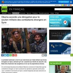 Obama accorde une dérogation pour le soutien militaire des combattants étrangers en Syrie