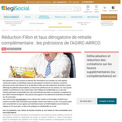 Réduction Fillon et taux dérogatoire de retraite complémentaire : les précisions de l'AGIRC-ARRCO LégiSocial