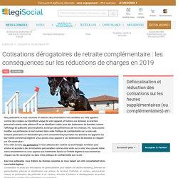 Cotisations dérogatoires de retraite complémentaire : les conséquences sur les réductions de charges en 2019 LégiSocial