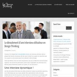 Design Thinking - le déroulement d'une interview utilisateur