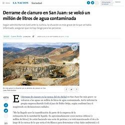 Derrame de cianuro en San Juan: se volcó un millón de litros de agua contaminada - 23.09.2015 - LA NACION