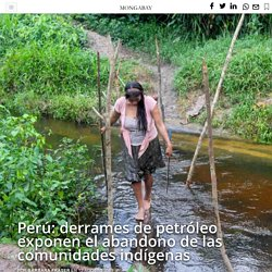 Perú: derrames de petróleo exponen el abandono de las comunidades indígenas