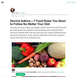 Derrick Adkins — 7 Food Rules You Need to Follow No Matter Your Diet